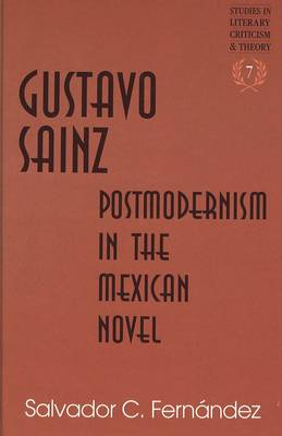 Gustavo Sainz: Postmodernism in the Mexican Novel - Studies in Literary Criticism and Theory 7 (Hardback)