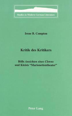 Kritik des Kritikers: Boells Ansichten Eines Clowns und Kleists Marionettentheater - Studies in Modern German Literature 89 (Hardback)