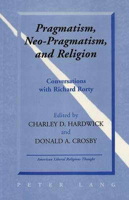 Pragmatism, Neo-Pragmatism, and Religion: Conversations with Richard Rorty - American Liberal Religious Thought 6 (Paperback)