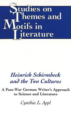 Heinrich Schirmbeck and the Two Cultures: A Post-War German Writer's Approach to Science and Literature - Studies on Themes and Motifs in Literature 34 (Hardback)