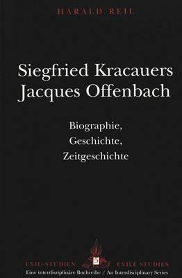 Siegfried Kracauers Jacques Offenbach: Biographie, Geschichte, Zeitgeschichte - Exilstudien/Exile Studies 5 (Hardback)