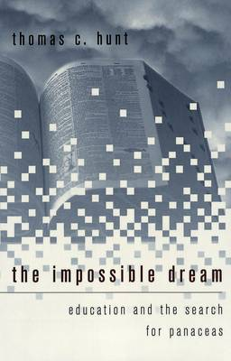 The Impossible Dream: Education and the Search for Panaceas - History of Schools and Schooling 4 (Paperback)
