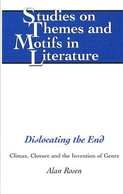 Dislocating the End: Climax, Closure, and the Invention of Genre - Studies on Themes and Motifs in Literature 35 (Hardback)