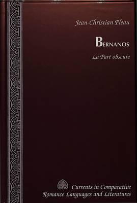 Bernanos: La Part Obscure - Currents in Comparative Romance Languages & Literatures 56 (Hardback)