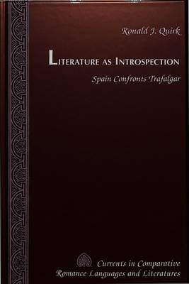 Literature as Introspection: Spain Confronts Trafalgar - Currents in Comparative Romance Languages & Literatures 57 (Hardback)