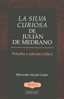 La Silva Curiosa de Julian de Medrano: Estudio y Edicion Critica Por Mercedes Alcala Galan - Iberica 27 (Hardback)
