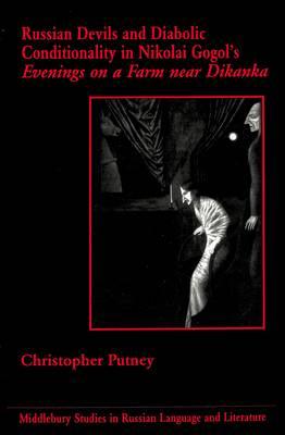Russian Devils and Diabolic Conditionality in Nikolai Gogol's Evenings on a Farm Near Dikanka - Middlebury Studies in Russian Language and Literature 15 (Hardback)