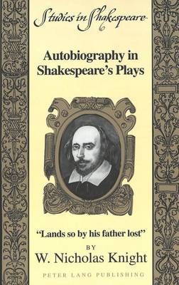 Autobiography in Shakespeare's Plays: Lands So by His Father Lost - Studies in Shakespeare 6 (Paperback)