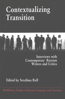 Contextualizing Transition: Interviews with Contemporary Russian Writers and Critics - Middlebury Studies in Russian Language and Literature 16 (Hardback)