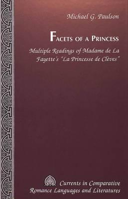 Facets of a Princess: Multiple Readings of Madame De La Fayette's La Princesse De Cleves - Currents in Comparative Romance Languages & Literatures 58 (Hardback)