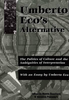 Umberto Eco's Alternative: The Politics of Culture and the Ambiguities of Interpretation With an Essay by Umberto Eco (Paperback)