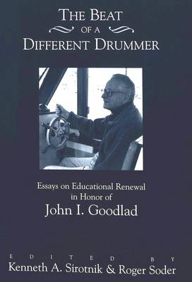 The Beat of a Different Drummer: Essays on Educational Renewal in Honor of John I. Goodlad (Hardback)