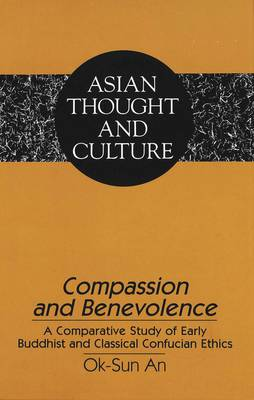 Compassion and Benevolence: A Comparative Study of Early Buddhist and Classical Confucian Ethics - Asian Thought and Culture 31 (Hardback)