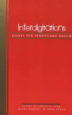 Interdigitations: Essays for Irmengard Rauch (Hardback)