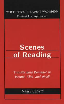 Scenes of Reading: Transforming Romance in Bronte, Eliot, and Woolf - Writing About Women Feminist Literary Studies 24 (Hardback)