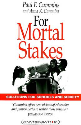 For Mortal Stakes: Solutions for Schools and Society - Counterpoints Studies in the Postmodern Theory of Education 61 (Paperback)