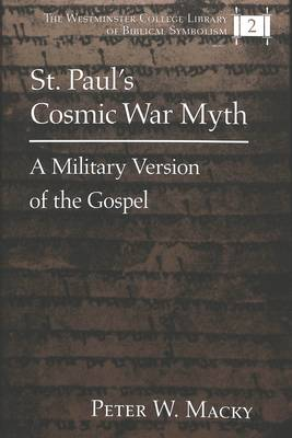 St. Paul's Cosmic War Myth: A Military Version of the Gospel - The Westminster College Library of Biblical Symbolism 2 (Hardback)