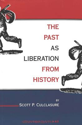 The Past as Liberation from History - Counterpoints Studies in the Postmodern Theory of Education 63 (Paperback)