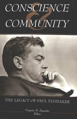 Conscience and Community: The Legacy of Paul Ylvisaker - American University Studies Series 14: Education 43 (Hardback)