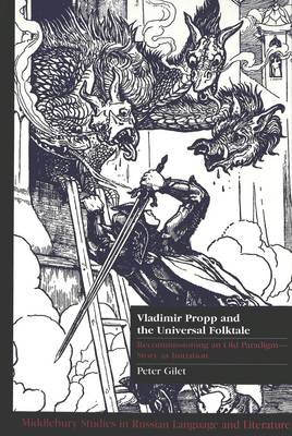 Vladimir Propp and the Universal Folktale: Recommissioning an Old Paradigm - Story as Initiation - Middlebury Studies in Russian Language and Literature 17 (Hardback)