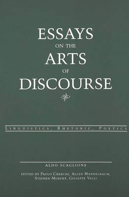 Essays on the Arts of Discourse: Linguistics, Rhetoric, Poetics - American University Studies, Series 2: Romance, Languages & Literature 226 (Paperback)