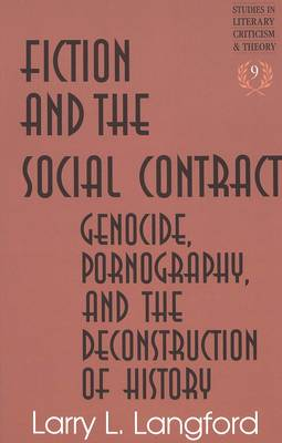 Fiction and the Social Contract: Genocide, Pornography, and the Deconstruction of History - Studies in Literary Criticism and Theory 9 (Hardback)