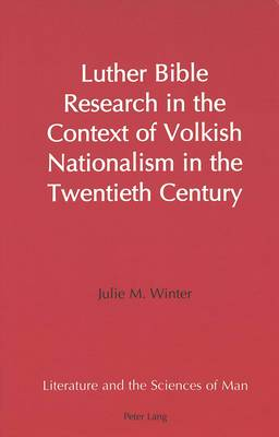Luther Bible Research in the Context of Volkish Nationalism in the Twentieth Century - Literature and the Sciences of Man 19 (Hardback)