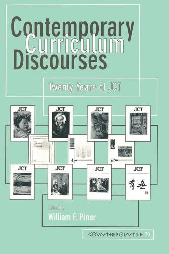 Contemporary Curriculum Discourses: Twenty Years of JCT - Counterpoints 70 (Paperback)