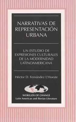 Narrativas de Representacion Urbana: Un Estudio de Expresiones Culturales de la Modernidad Latinoamericana - Wor(L)Ds of Change: Latin American and Iberian Literature 35 (Hardback)