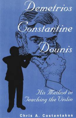 Demetrios Constantine Dounis: His Method in Teaching the Violin - American University Studies Series 14: Education 13 (Paperback)