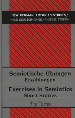 Semiotische Uebungen Exercises in Semiotics: Erzaehlungen Short Stories - New German-American Studies/Neue Deutsch-Amerikanische Studien 15 (Hardback)