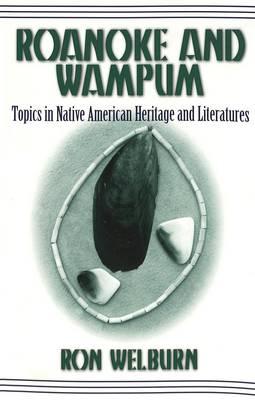 Roanoke and Wampum: Topics in Native American Heritage and Literatures - American Indian Studies Series 10 (Paperback)