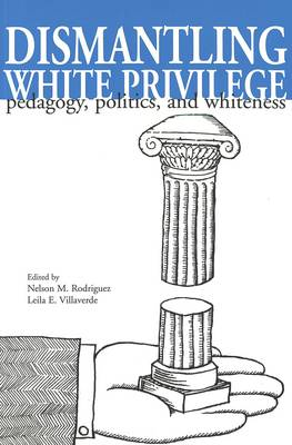 Dismantling White Privilege: Pedagogy, Politics, and Whiteness - Counterpoints 73 (Paperback)
