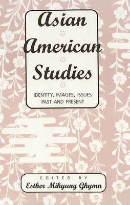 Asian American Studies: Identity, Images, Issues Past and Present (Paperback)