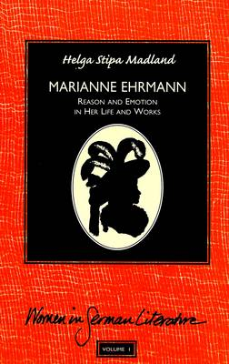 Marianne Ehrmann: Reason and Emotion in Her Life and Works - Women in German Literature 1 (Hardback)