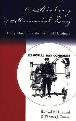 A History of Memorial Day: Unity, Discord and the Pursuit of Happiness - American University Studies, Series 9: History 191 (Hardback)