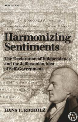 Harmonizing Sentiments: The Declaration of Independence and the Jeffersonian Idea of Self-Government - Masterworks in the Western Tradition 4 (Paperback)