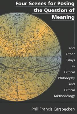Four Scenes for Posing the Question of Meaning and Other Essays in Critical Philosophy and Critical Methodology - Counterpoints 79 (Paperback)