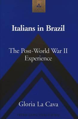 Italians in Brazil: The Post-World War II Experience - Studies in Modern European History 30 (Hardback)