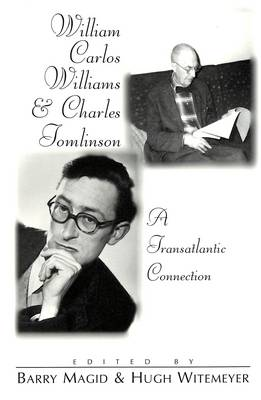 William Carlos Williams and Charles Tomlinson: A Transatlantic Connection - Modern American Literature: New Approaches 17 (Paperback)