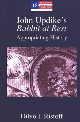 John Updike's Rabbit at Rest: Appropriating History - Modern American Literature: New Approaches 18 (Hardback)
