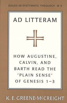 Ad Litteram: How Augustine, Calvin, and Barth Read the Plain Sense of Genesis 1-3 - Issues in Systematic Theology 5 (Hardback)