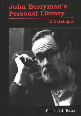John Berryman's Personal Library: A Catalogue - American University Studies Series 24: American Literature 70 (Hardback)