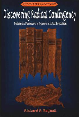 Discovering Radical Contingency: Building a Postmodern Agenda in Adult Education - Counterpoints 81 (Paperback)