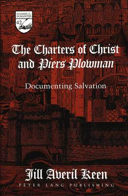 The Charters of Christ and Piers Plowman: Documenting Salvation - Studies in the Humanities Literature - Politics - Society 42 (Hardback)