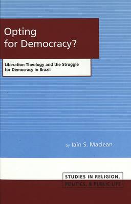 Opting for Democracy?: Liberation Theology and the Struggle for Democracy in Brazil - Studies in Religion, Politics and Public Life 2 (Hardback)
