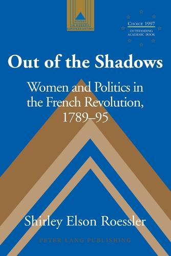 Out of the Shadows: Women and Politics in the French Revolution 1789-95 - Studies in Modern European History 14 (Paperback)