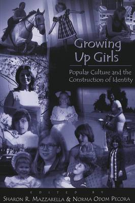 Growing up Girls: Popular Culture and the Construction of Identity - Adolescent Cultures, School & Society 9 (Paperback)