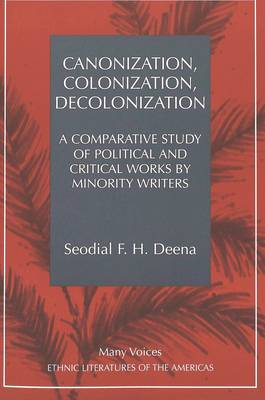 Canonization, Colonization, Decolonization: A Comparative Study of Political and Critical Works by Minority Writers - Many Voices Ethnic Literatures of the Americas 4 (Paperback)