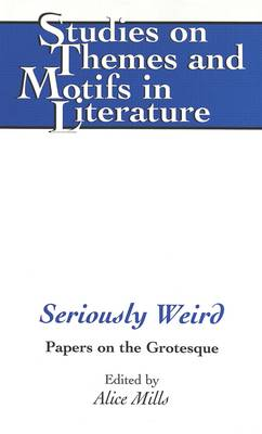 Seriously Weird: Papers on the Grotesque - Studies on Themes and Motifs in Literature 43 (Hardback)